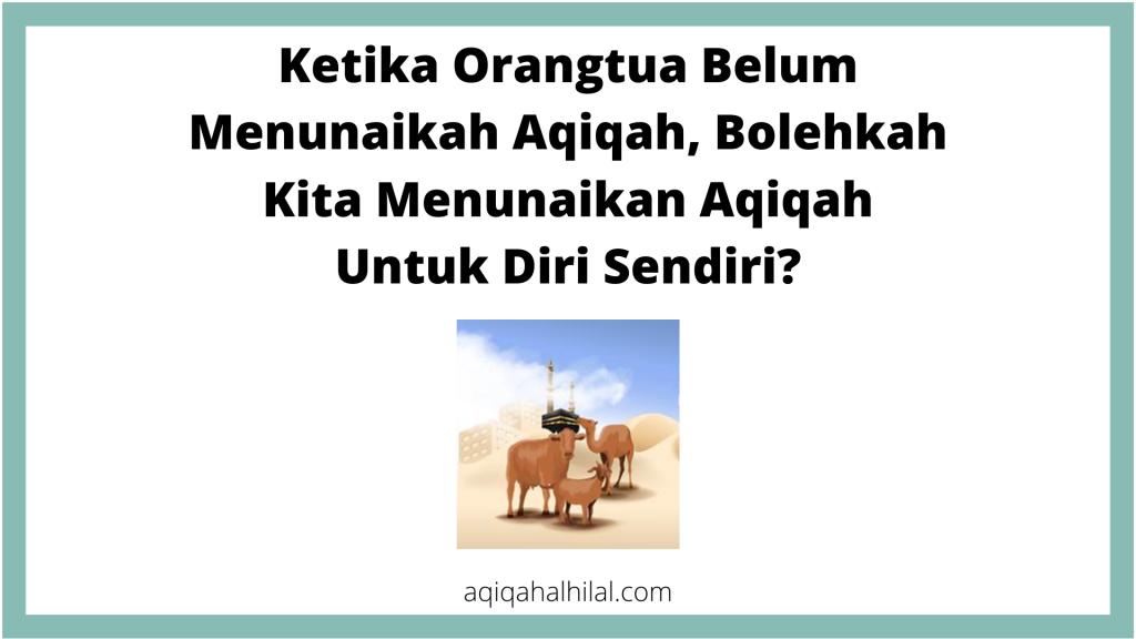 Ketika Orangtua Belum Menunaikah Aqiqah, Bolehkah Kita Menunaikan Aqiqah Untuk Diri Sendiri?
